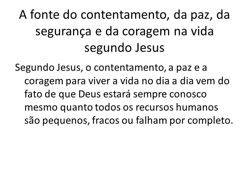 A fonte do contentamento, da paz, da segurança e da coragem na vida segundo Jesus