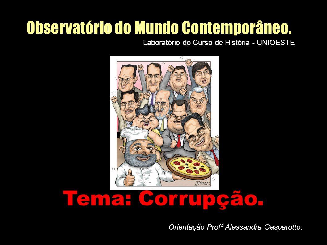 Tema: Corrupção. Observatório do Mundo Contemporâneo.