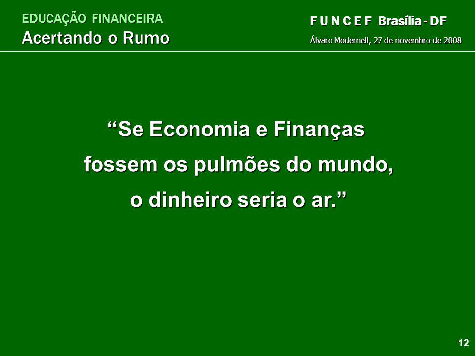 Se Economia e Finanças fossem os pulmões do mundo,