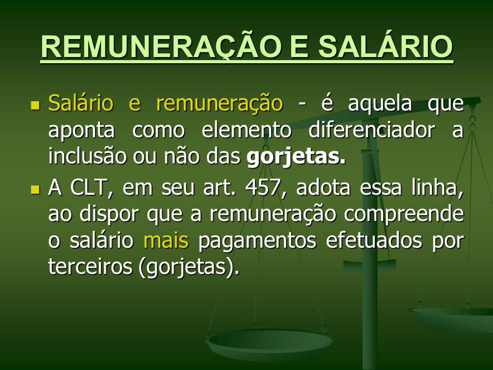 REMUNERAÇÃO E SALÁRIO Salário e remuneração - é aquela que aponta como elemento diferenciador a inclusão ou não das gorjetas.