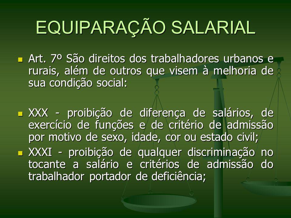 EQUIPARAÇÃO SALARIAL Art. 7º São direitos dos trabalhadores urbanos e rurais, além de outros que visem à melhoria de sua condição social: