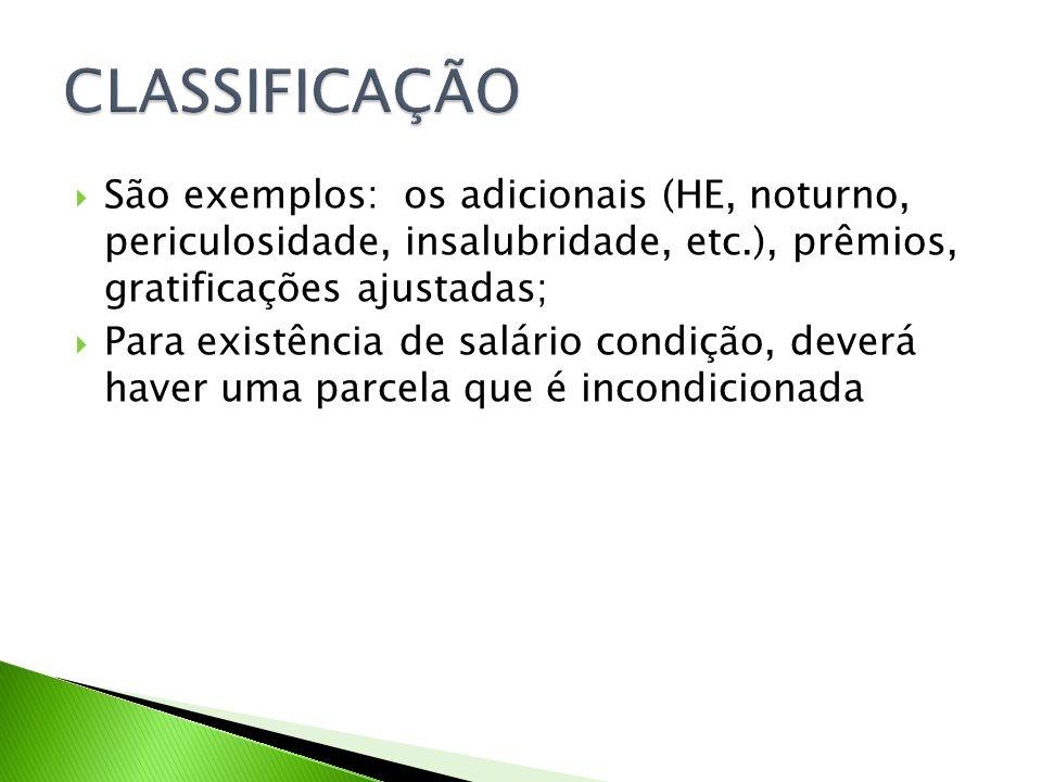 CLASSIFICAÇÃO São exemplos: os adicionais (HE, noturno, periculosidade, insalubridade, etc.), prêmios, gratificações ajustadas;