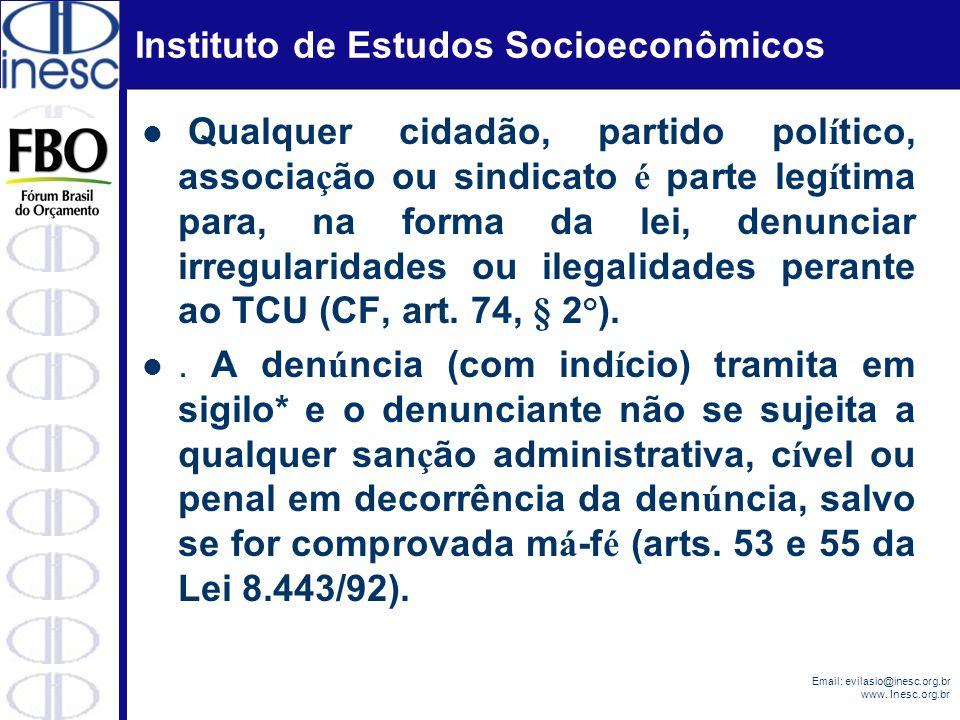Qualquer cidadão, partido político, associação ou sindicato é parte legítima para, na forma da lei, denunciar irregularidades ou ilegalidades perante ao TCU (CF, art. 74, § 2°).