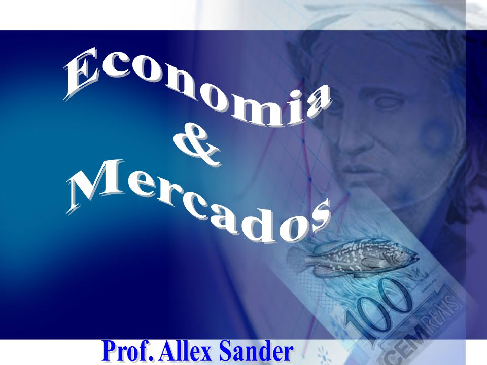 Economia & Mercados Prof. Allex Sander