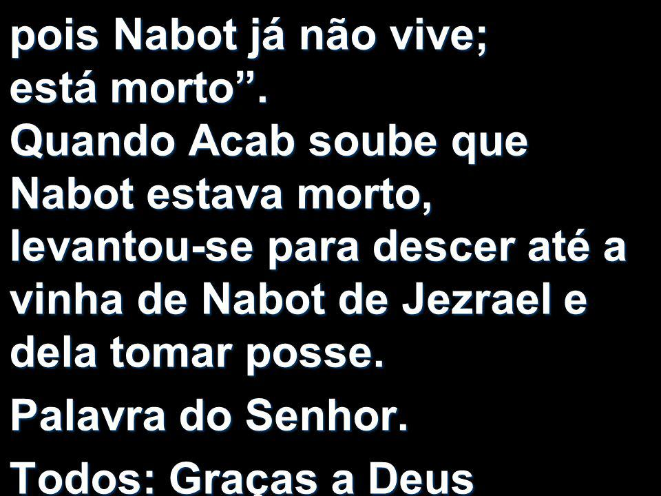pois Nabot já não vive; está morto