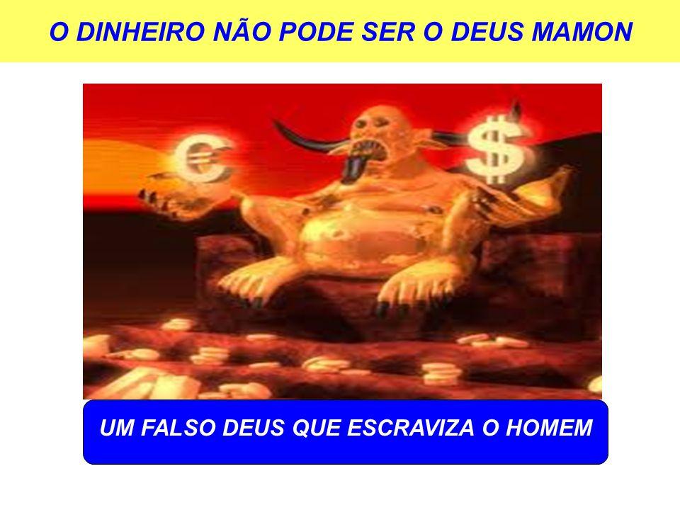 O DINHEIRO NÃO PODE SER O DEUS MAMON