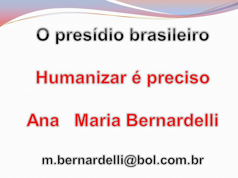 O presídio brasileiro Humanizar é preciso Ana Maria Bernardelli