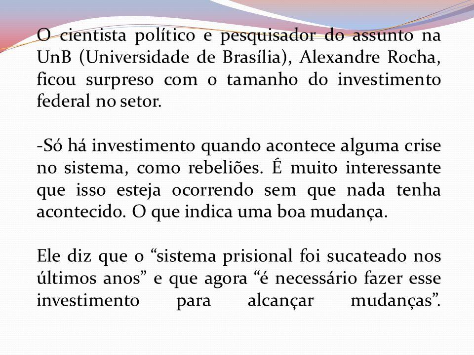 O cientista político e pesquisador do assunto na UnB (Universidade de Brasília), Alexandre Rocha, ficou surpreso com o tamanho do investimento federal no setor.