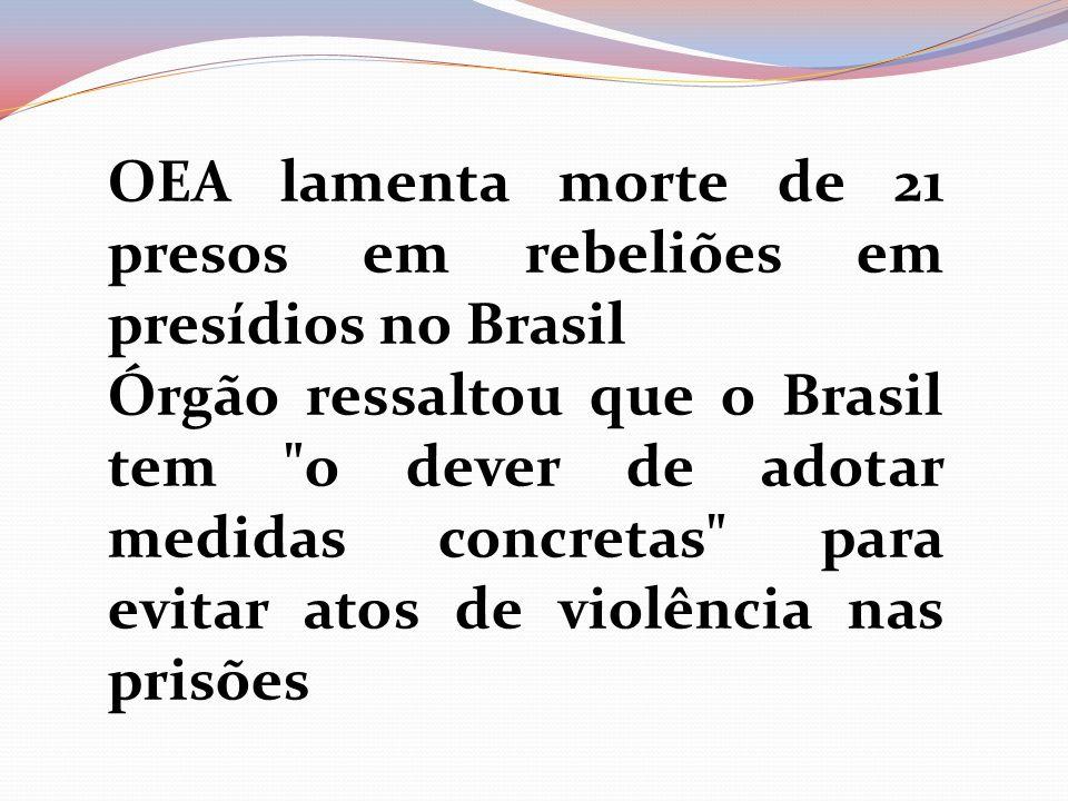 OEA lamenta morte de 21 presos em rebeliões em presídios no Brasil