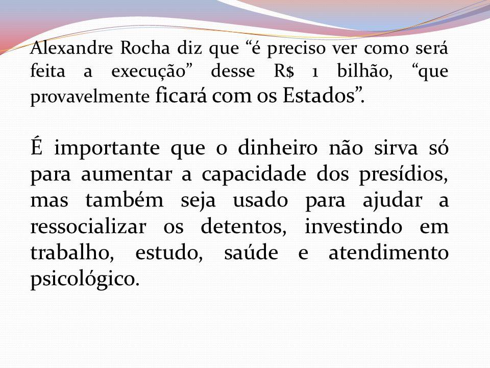 Alexandre Rocha diz que é preciso ver como será feita a execução desse R$ 1 bilhão, que provavelmente ficará com os Estados .