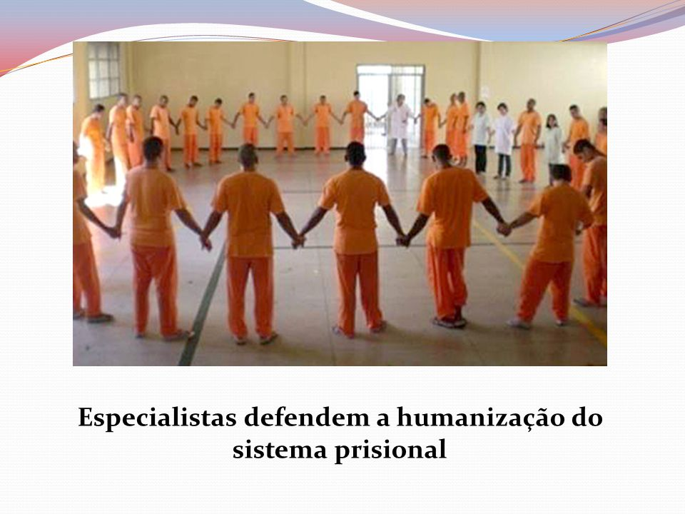 Especialistas defendem a humanização do sistema prisional