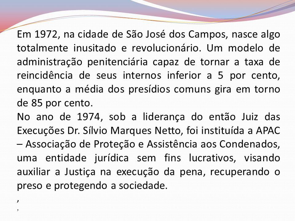 Em 1972, na cidade de São José dos Campos, nasce algo totalmente inusitado e revolucionário. Um modelo de administração penitenciária capaz de tornar a taxa de reincidência de seus internos inferior a 5 por cento, enquanto a média dos presídios comuns gira em torno de 85 por cento.