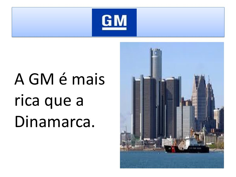 A GM é mais rica que a Dinamarca.