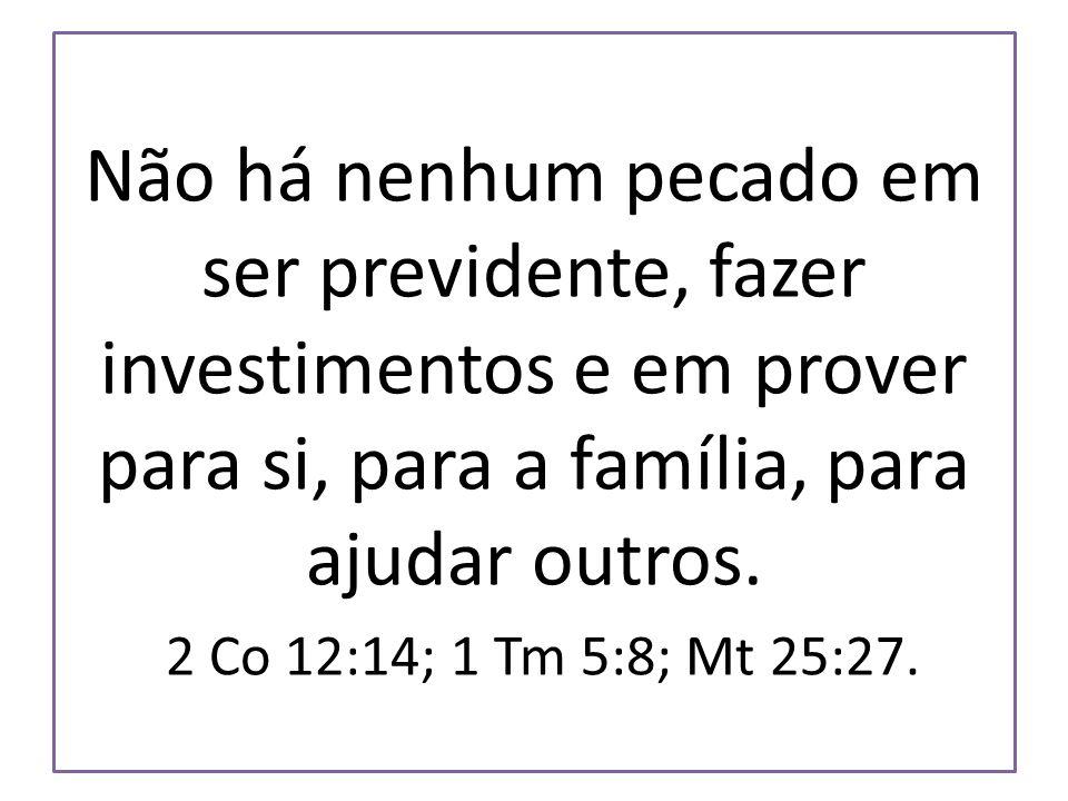 Não há nenhum pecado em ser previdente, fazer investimentos e em prover para si, para a família, para ajudar outros.