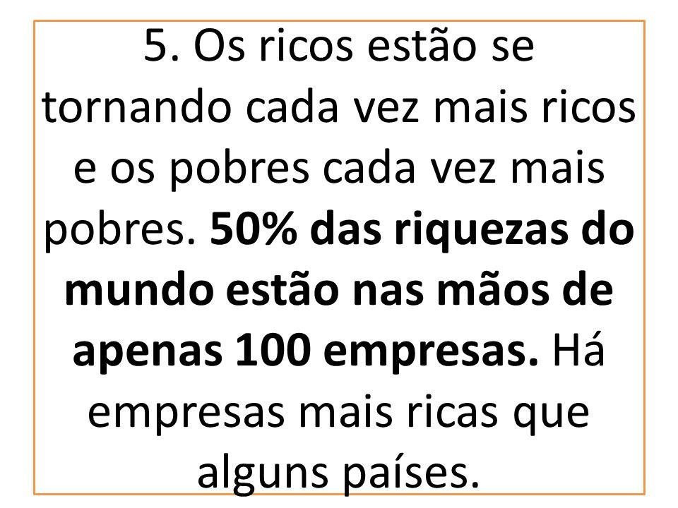 5. Os ricos estão se tornando cada vez mais ricos e os pobres cada vez mais pobres.