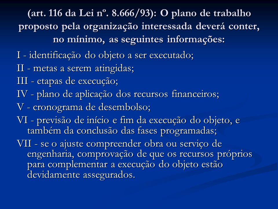 (art. 116 da Lei nº. 8.666/93): O plano de trabalho proposto pela organização interessada deverá conter, no mínimo, as seguintes informações: