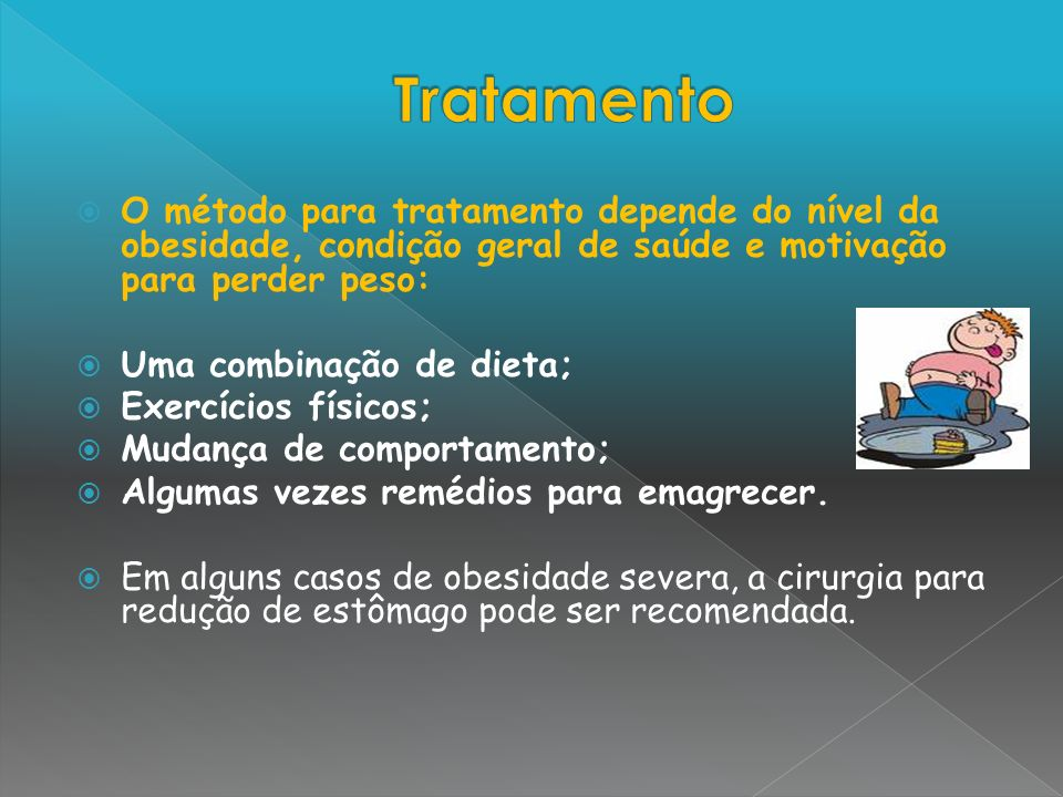 TratamentoO método para tratamento depende do nível da obesidade, condição geral de saúde e motivação para perder peso: