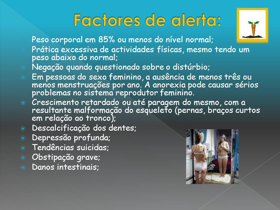 Factores de alerta: Peso corporal em 85% ou menos do nível normal;
