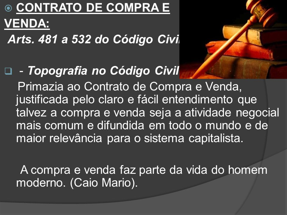 CONTRATO DE COMPRA E VENDA: Arts. 481 a 532 do Código Civil. - Topografia no Código Civil: