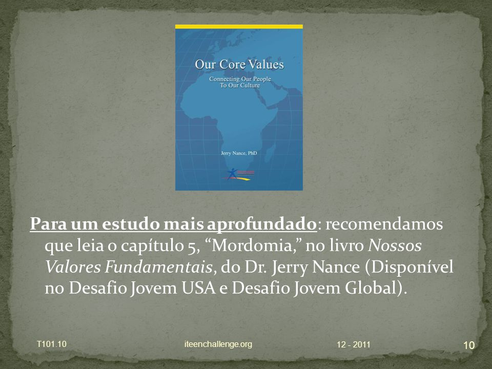 Para um estudo mais aprofundado: recomendamos que leia o capítulo 5, Mordomia, no livro Nossos Valores Fundamentais, do Dr. Jerry Nance (Disponível no Desafio Jovem USA e Desafio Jovem Global).