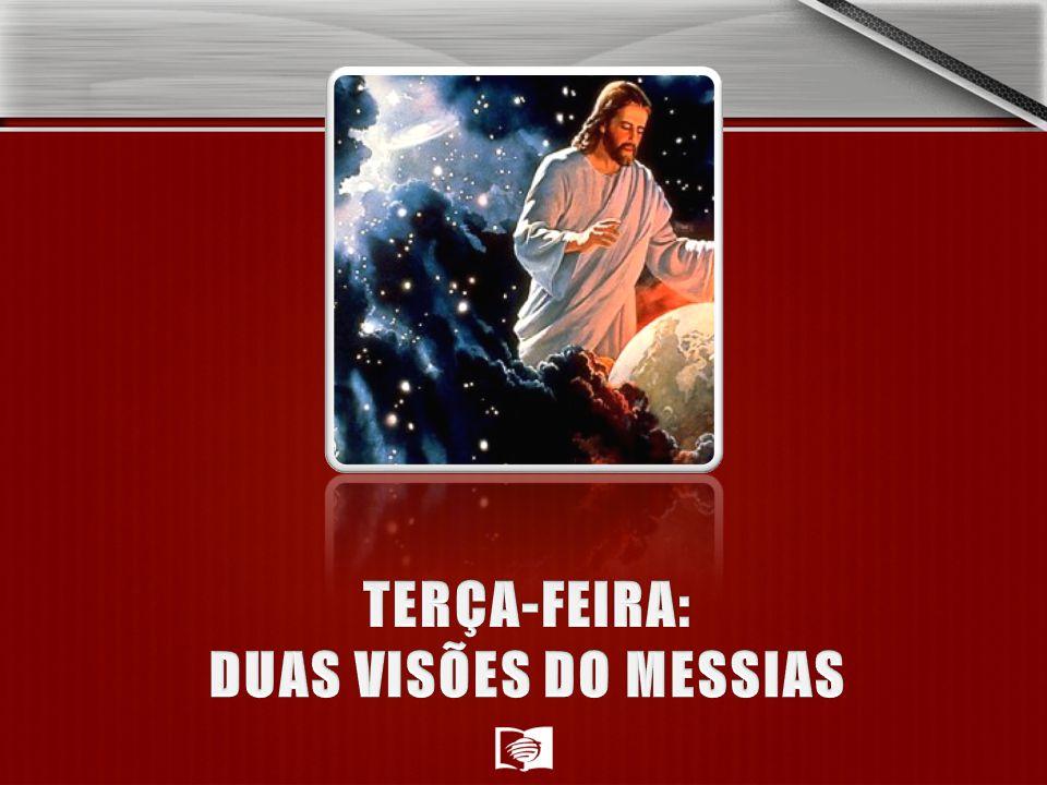 TERÇA-FEIRA: DUAS VISÕES DO MESSIAS