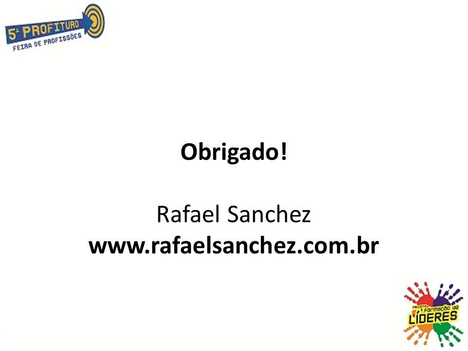Obrigado! Rafael Sanchez www.rafaelsanchez.com.br