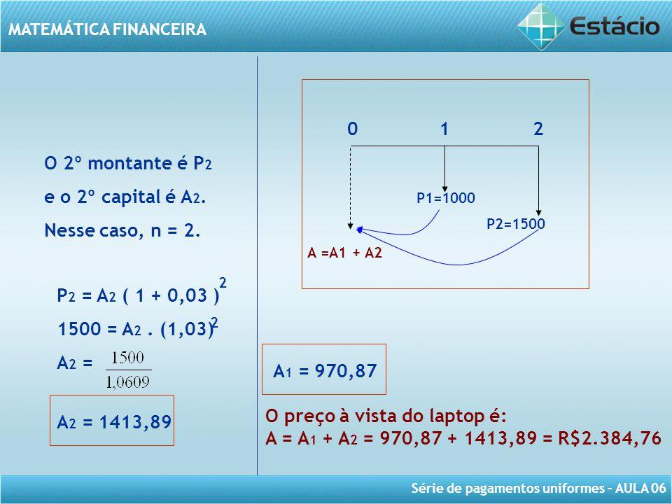 O 2º montante é P2 e o 2º capital é A2. Nesse caso, n = 2.