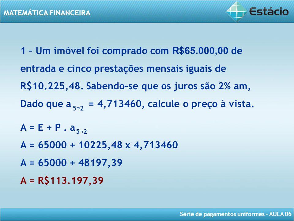 Dado que a = 4,713460, calcule o preço à vista. A = E + P . a
