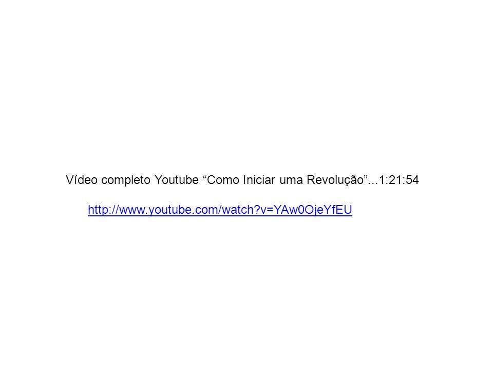 Vídeo completo Youtube Como Iniciar uma Revolução ...1:21:54
