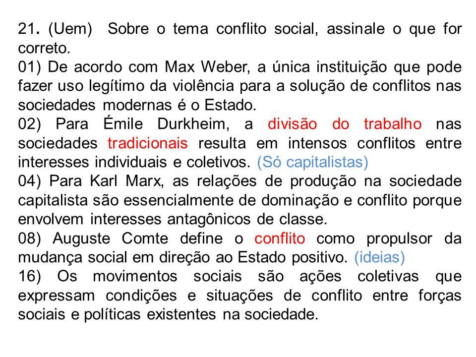 21. (Uem) Sobre o tema conflito social, assinale o que for correto.