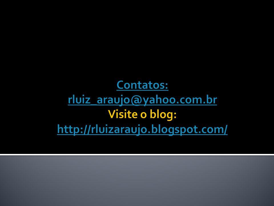 Contatos: rluiz_araujo@yahoo.com.br Visite o blog: http://rluizaraujo.blogspot.com/