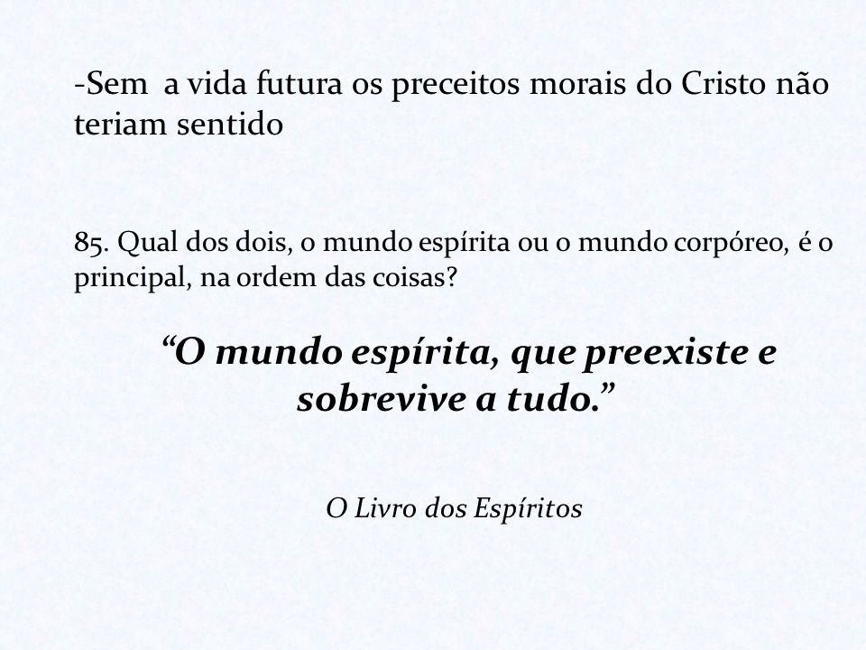 Sem a vida futura os preceitos morais do Cristo não teriam sentido