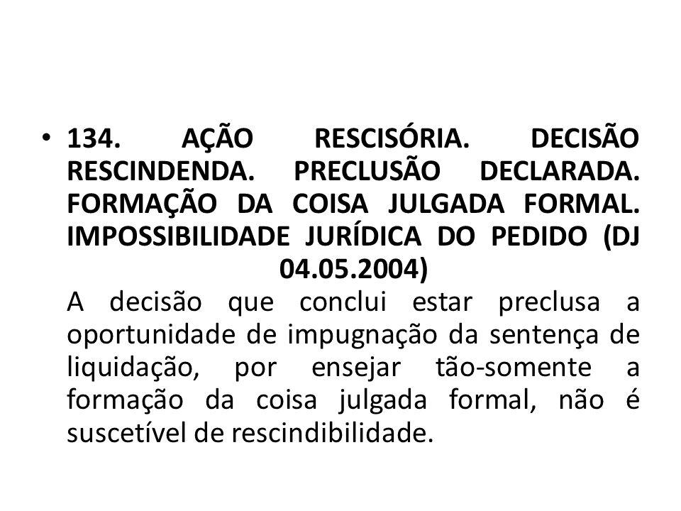 134. AÇÃO RESCISÓRIA. DECISÃO RESCINDENDA. PRECLUSÃO DECLARADA