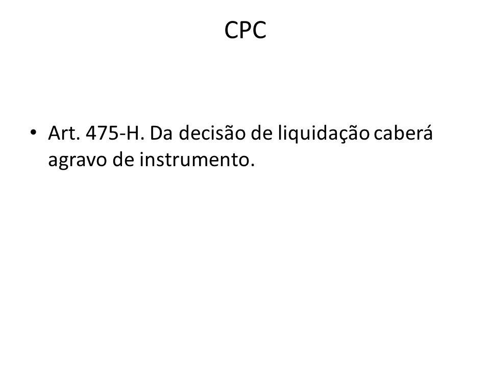 CPC Art. 475-H. Da decisão de liquidação caberá agravo de instrumento.