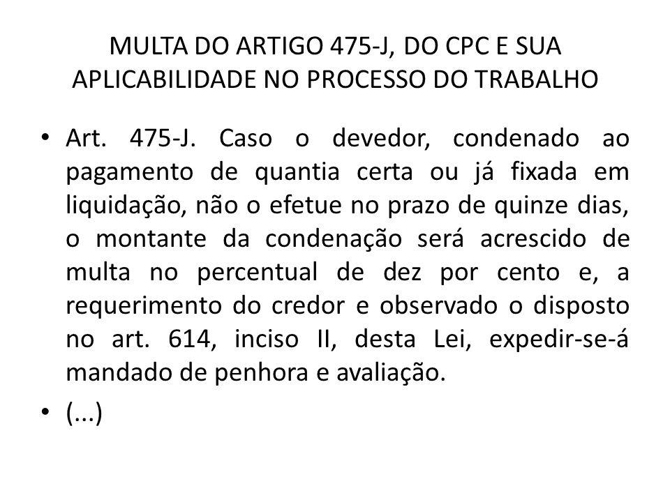 MULTA DO ARTIGO 475-J, DO CPC E SUA APLICABILIDADE NO PROCESSO DO TRABALHO