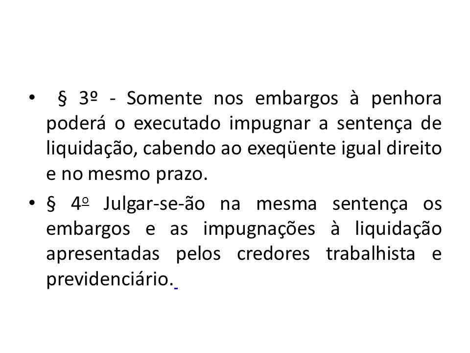 § 3º - Somente nos embargos à penhora poderá o executado impugnar a sentença de liquidação, cabendo ao exeqüente igual direito e no mesmo prazo.