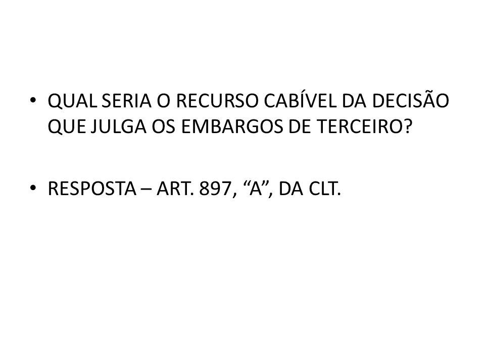 QUAL SERIA O RECURSO CABÍVEL DA DECISÃO QUE JULGA OS EMBARGOS DE TERCEIRO