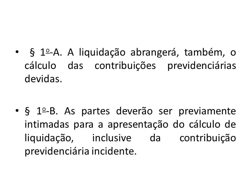 § 1o-A. A liquidação abrangerá, também, o cálculo das contribuições previdenciárias devidas.