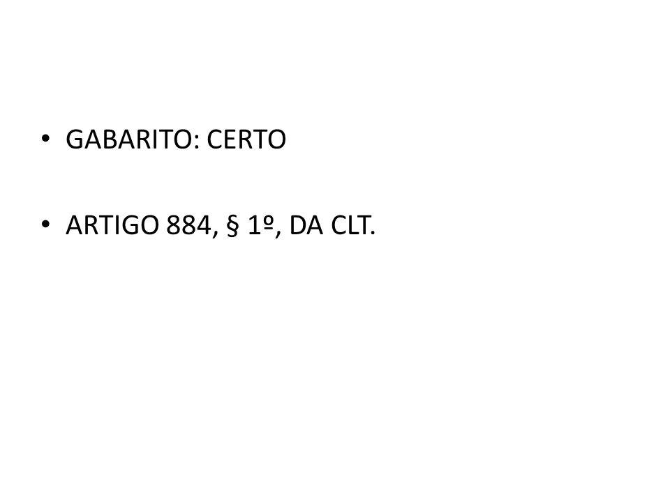 GABARITO: CERTO ARTIGO 884, § 1º, DA CLT.