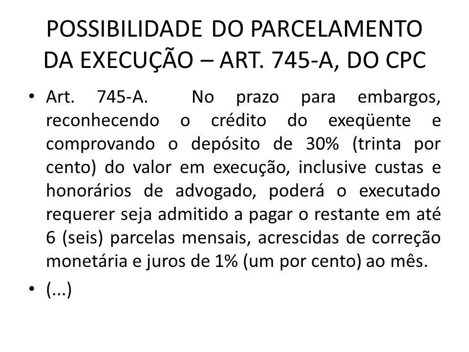 POSSIBILIDADE DO PARCELAMENTO DA EXECUÇÃO – ART. 745-A, DO CPC