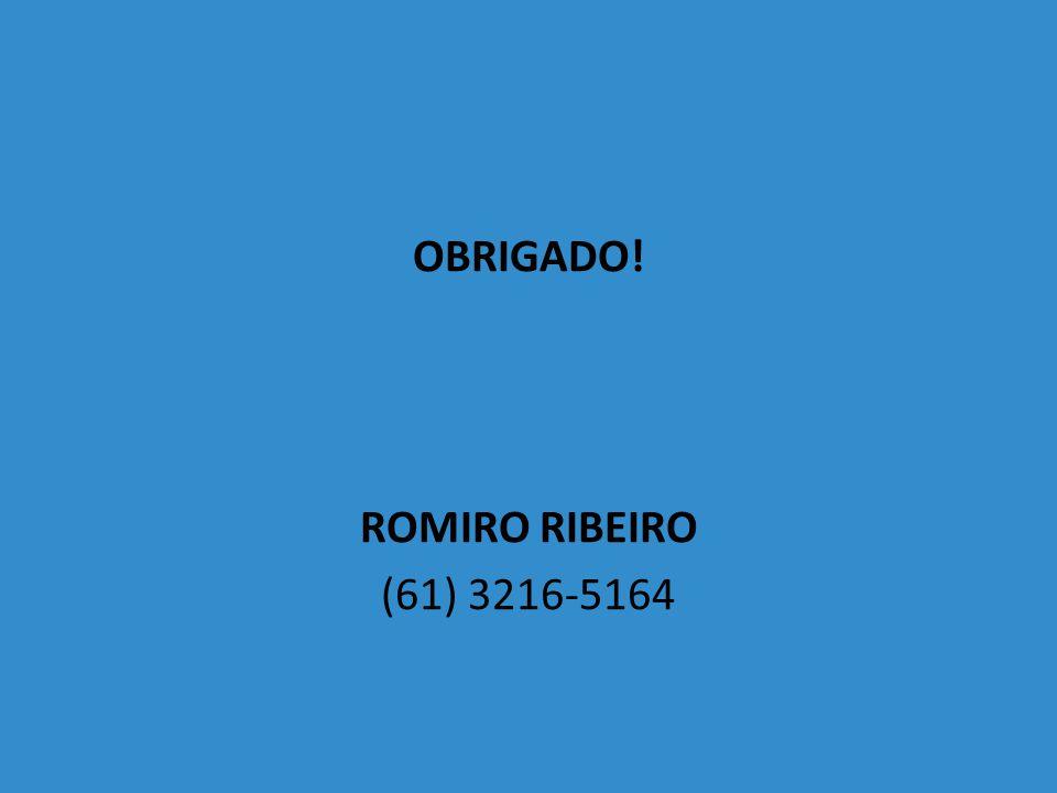 OBRIGADO! ROMIRO RIBEIRO (61) 3216-5164