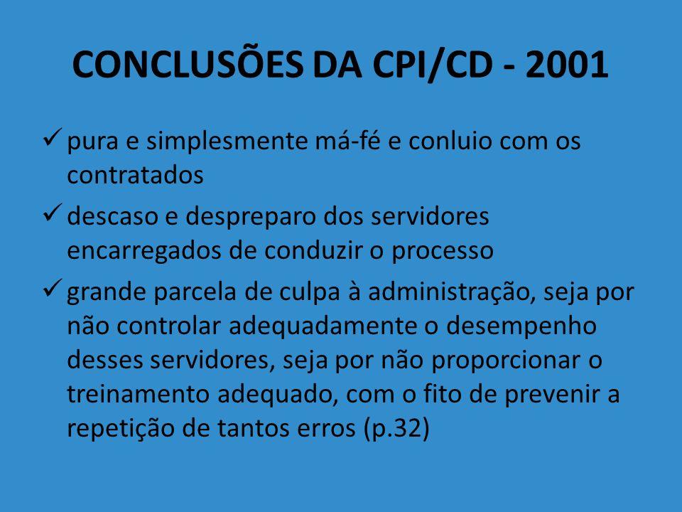 CONCLUSÕES DA CPI/CD - 2001 pura e simplesmente má-fé e conluio com os contratados.