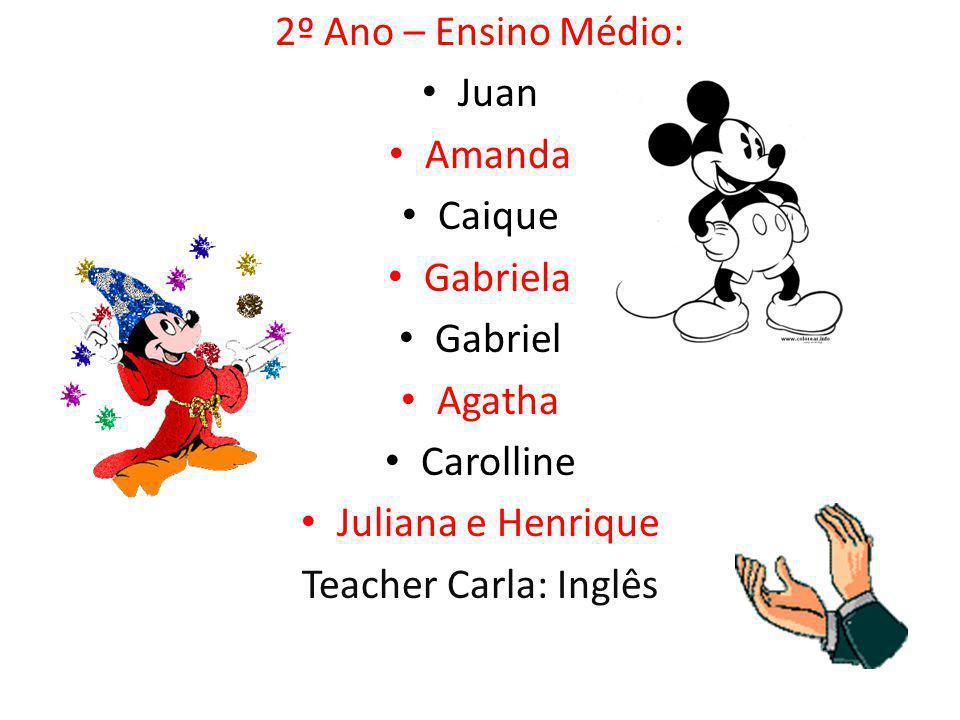 2º Ano – Ensino Médio: Juan. Amanda. Caique. Gabriela. Gabriel. Agatha. Carolline. Juliana e Henrique.