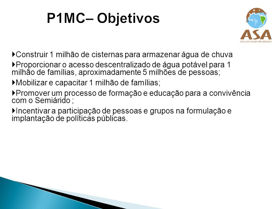 P1MC– ObjetivosConstruir 1 milhão de cisternas para armazenar água de chuva.