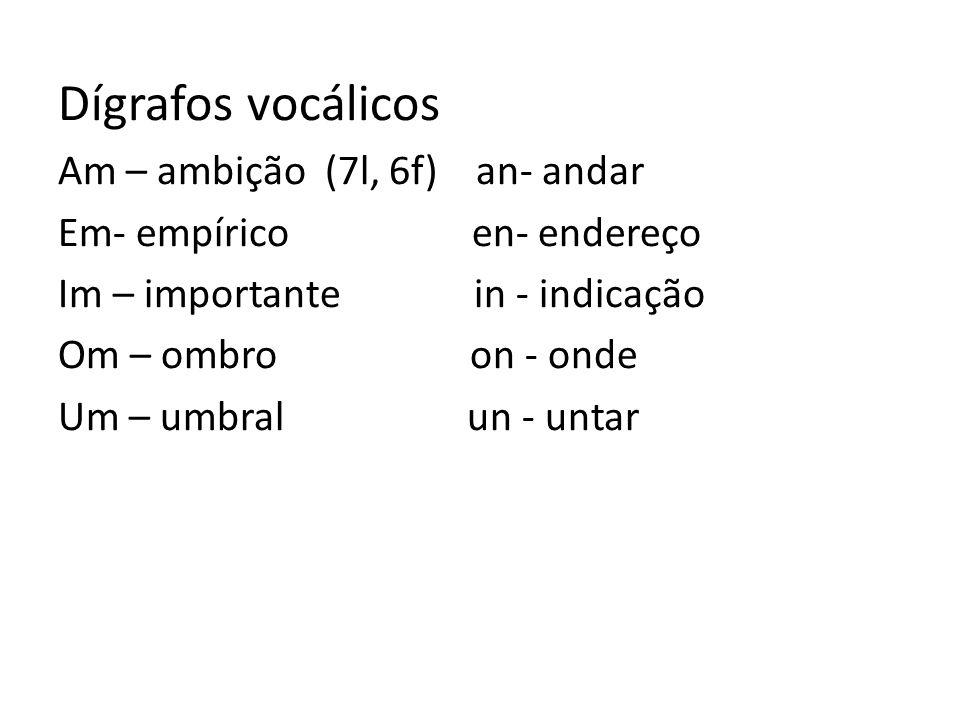 Dígrafos vocálicos Am – ambição (7l, 6f) an- andar