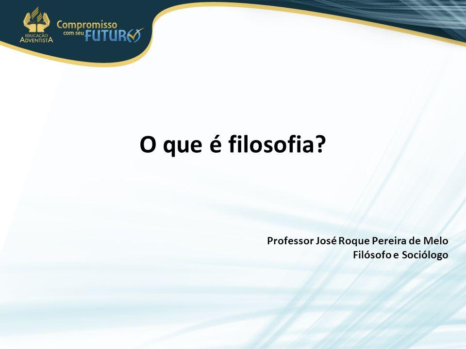 O que é filosofia Professor José Roque Pereira de Melo