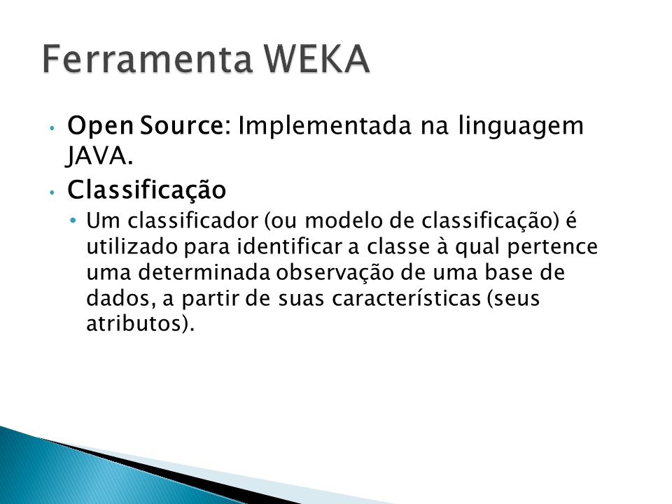 Ferramenta WEKA Open Source: Implementada na linguagem JAVA.