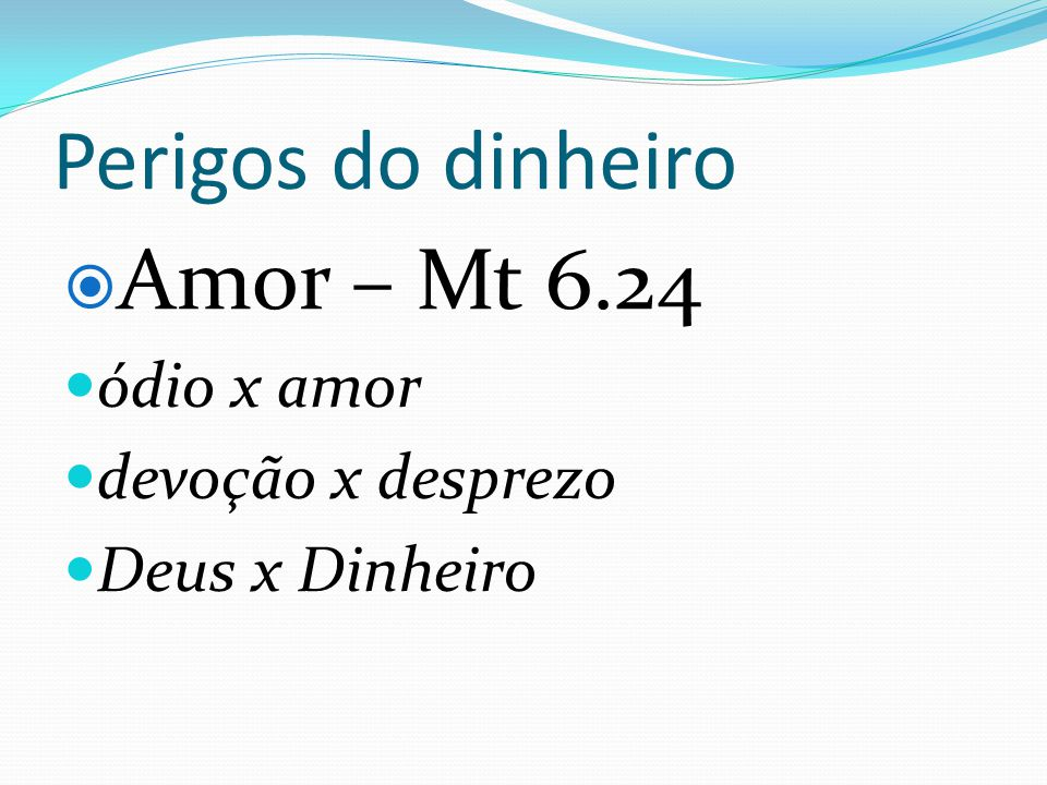 Perigos do dinheiro Amor – Mt 6.24 ódio x amor devoção x desprezo