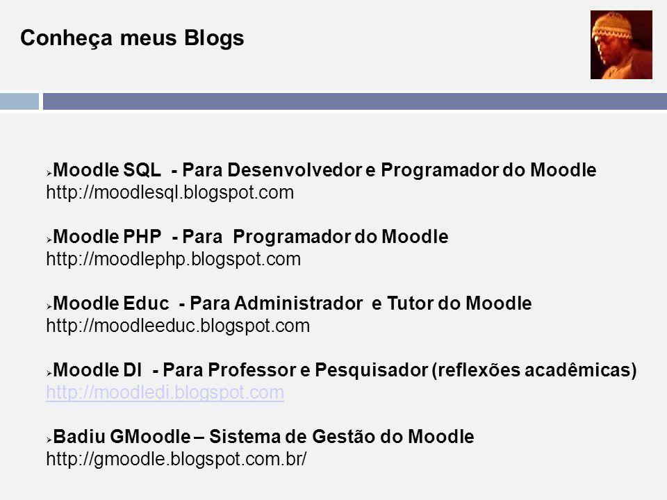 Conheça meus Blogs Moodle SQL - Para Desenvolvedor e Programador do Moodle. http://moodlesql.blogspot.com.