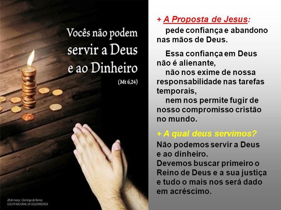 + A Proposta de Jesus: pede confiança e abandono nas mãos de Deus. Essa confiança em Deus não é alienante,